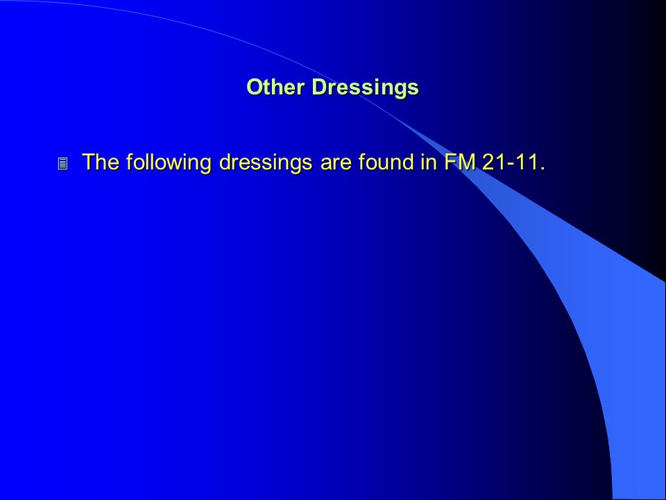 Other Dressings The following dressings are found in FM 21-11.