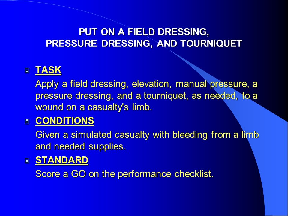 PUT ON A FIELD DRESSING, PRESSURE DRESSING, AND TOURNIQUET