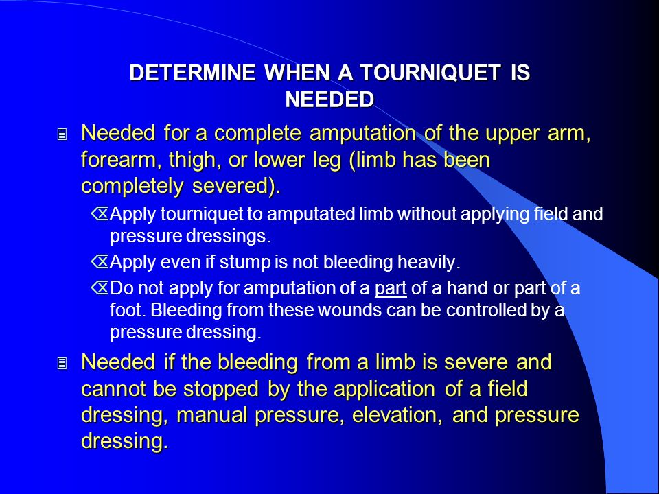 DETERMINE WHEN A TOURNIQUET IS NEEDED