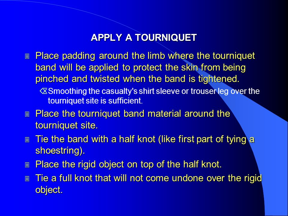 Place the tourniquet band material around the tourniquet site.