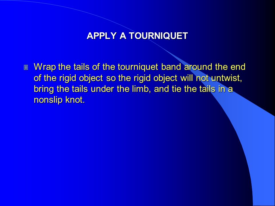 APPLY A TOURNIQUET
