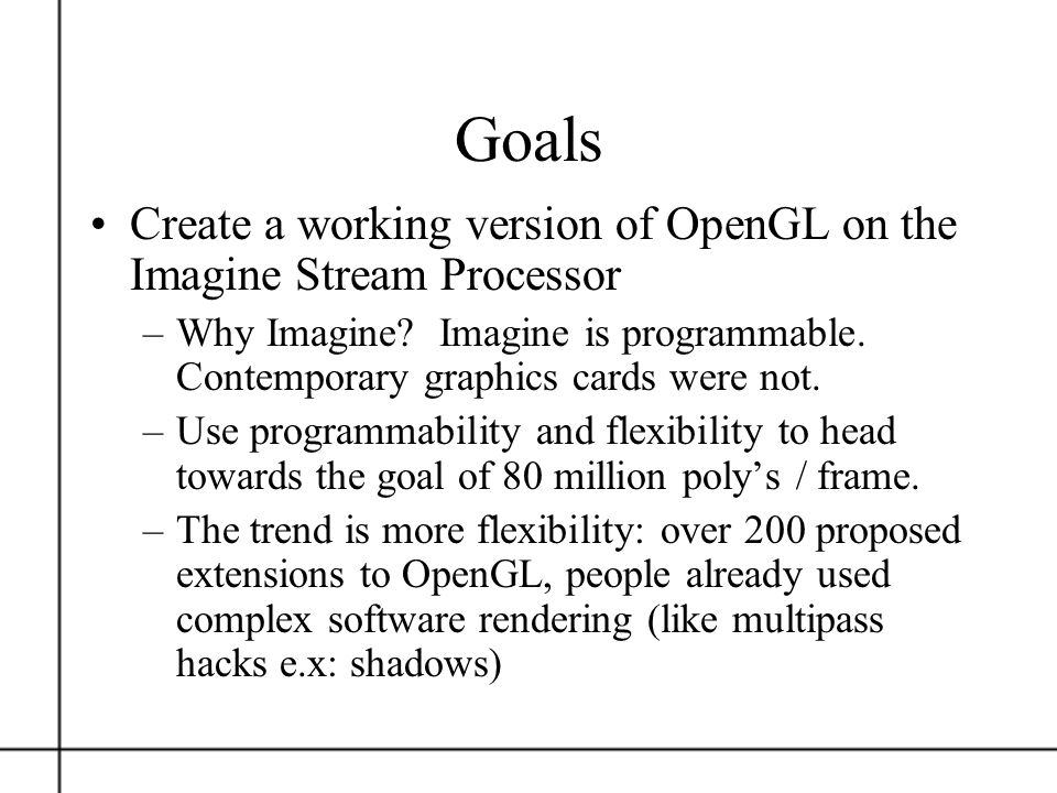 Goals Create a working version of OpenGL on the Imagine Stream Processor.