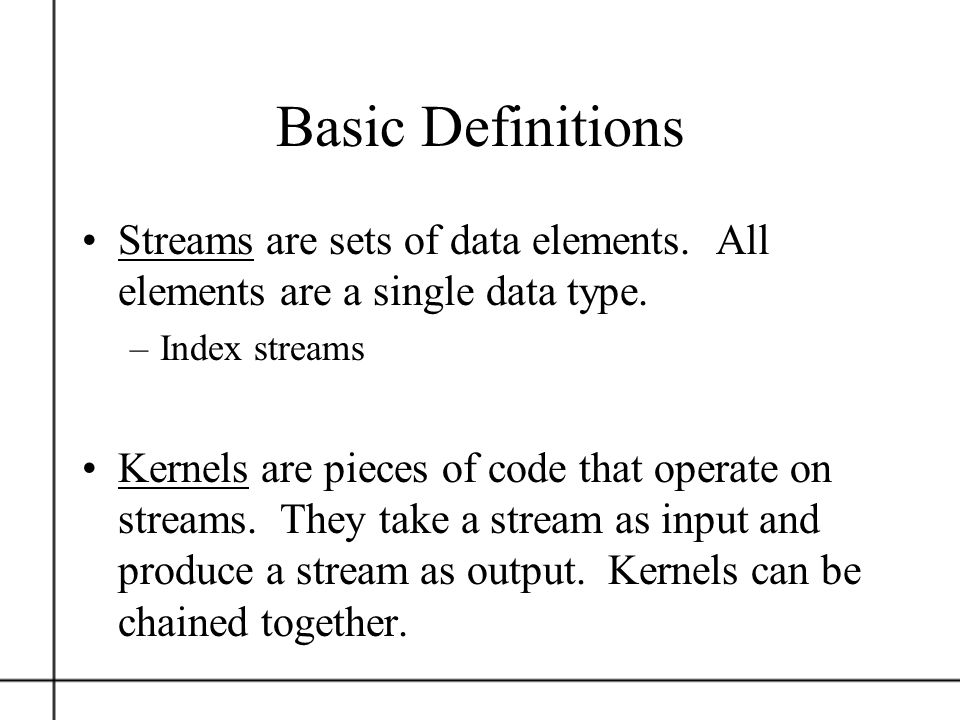 Basic Definitions Streams are sets of data elements. All elements are a single data type. Index streams.