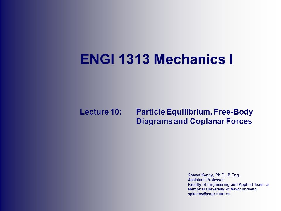 ENGI 1313 Mechanics I Lecture 10: Particle Equilibrium, Free-Body Diagrams and Coplanar Forces