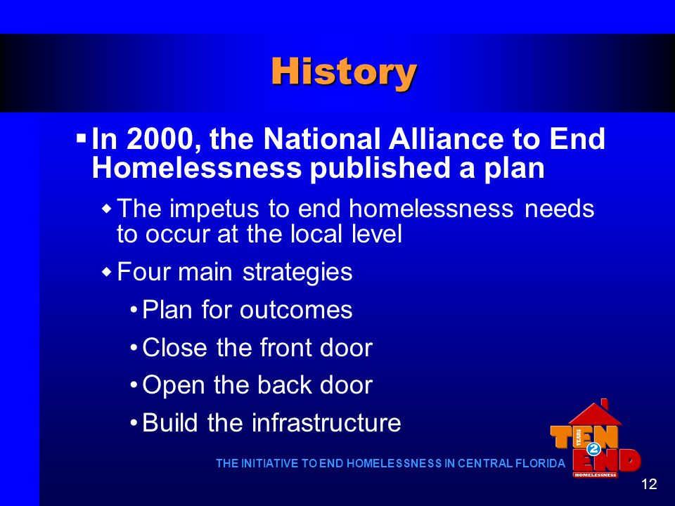 History In 2000, the National Alliance to End Homelessness published a plan. The impetus to end homelessness needs to occur at the local level.