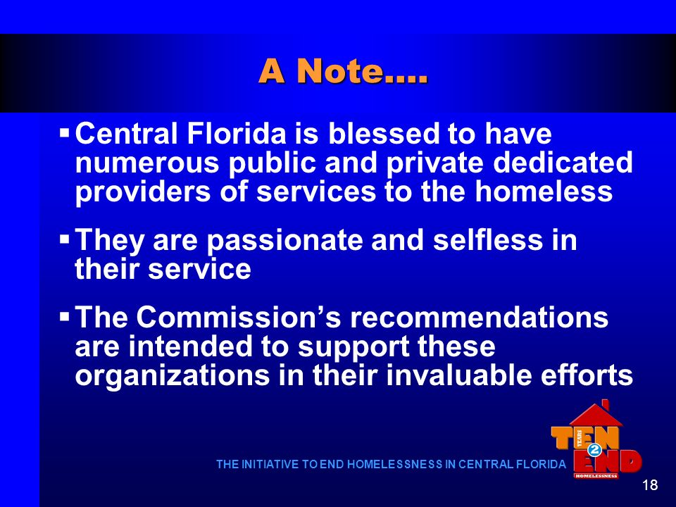A Note…. Central Florida is blessed to have numerous public and private dedicated providers of services to the homeless.