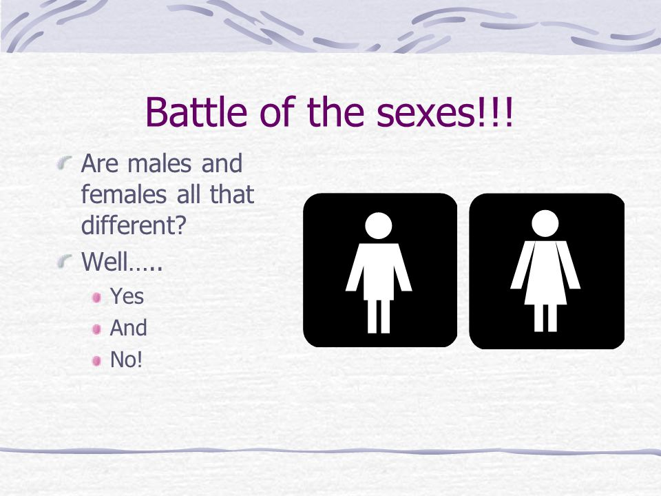 Battle of the sexes!!! Are males and females all that different