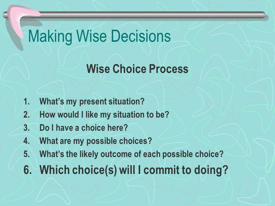 Making Wise Decisions Wise Choice Process