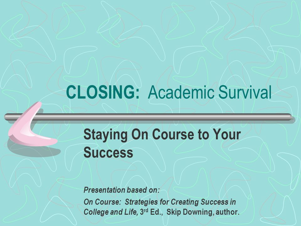 CLOSING: Academic Survival