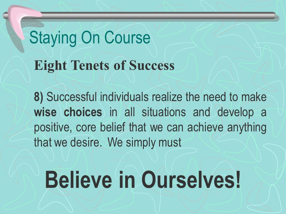 Believe in Ourselves! Staying On Course Eight Tenets of Success