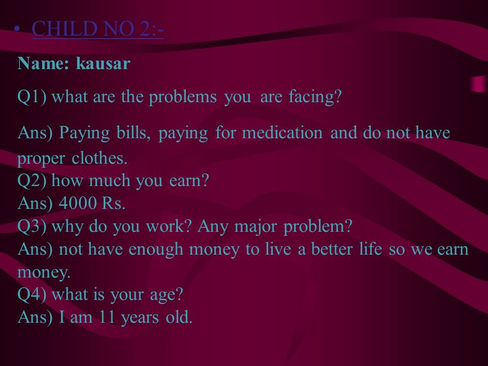CHILD NO 2:- Name: kausar Q1) what are the problems you are facing