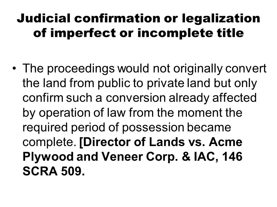 Judicial confirmation or legalization of imperfect or incomplete title
