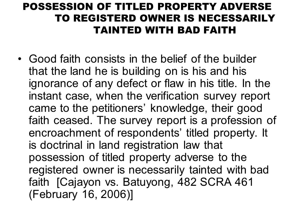 POSSESSION OF TITLED PROPERTY ADVERSE TO REGISTERD OWNER IS NECESSARILY TAINTED WITH BAD FAITH
