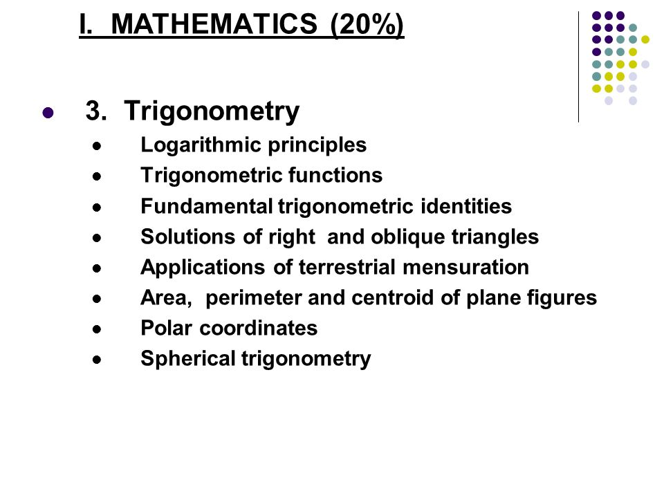 I. MATHEMATICS (20%) 3. Trigonometry Logarithmic principles