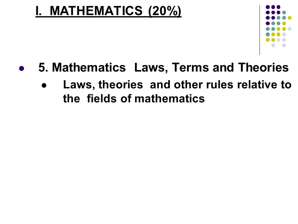 I. MATHEMATICS (20%) 5. Mathematics Laws, Terms and Theories