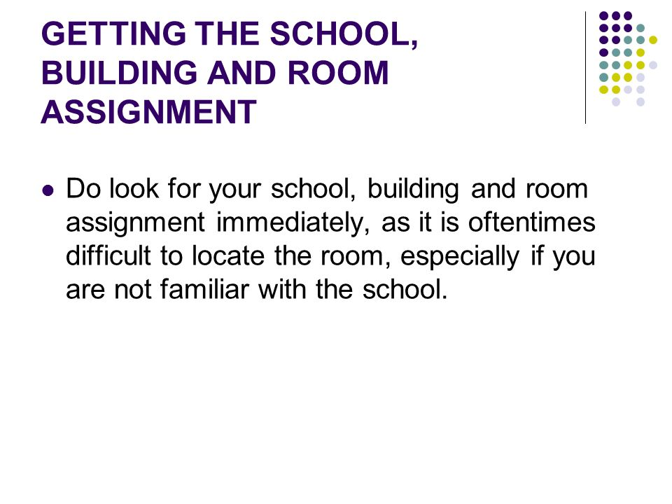 GETTING THE SCHOOL, BUILDING AND ROOM ASSIGNMENT