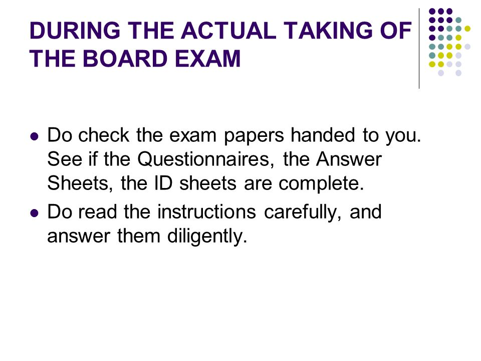 DURING THE ACTUAL TAKING OF THE BOARD EXAM