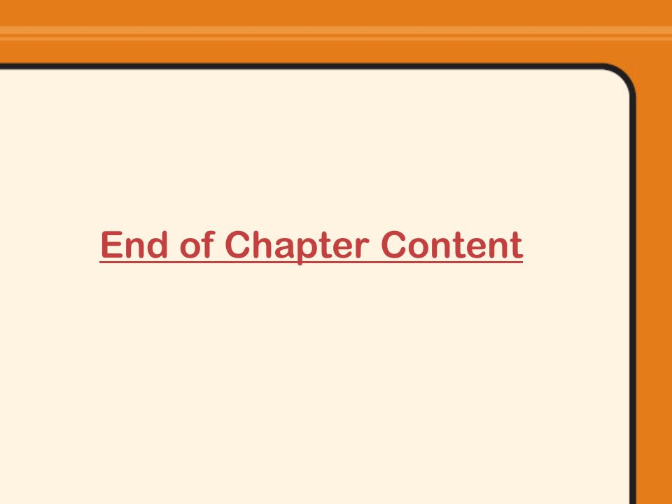 End of Chapter Content REST OF SLIDES IS OPTIONAL, IF TIME