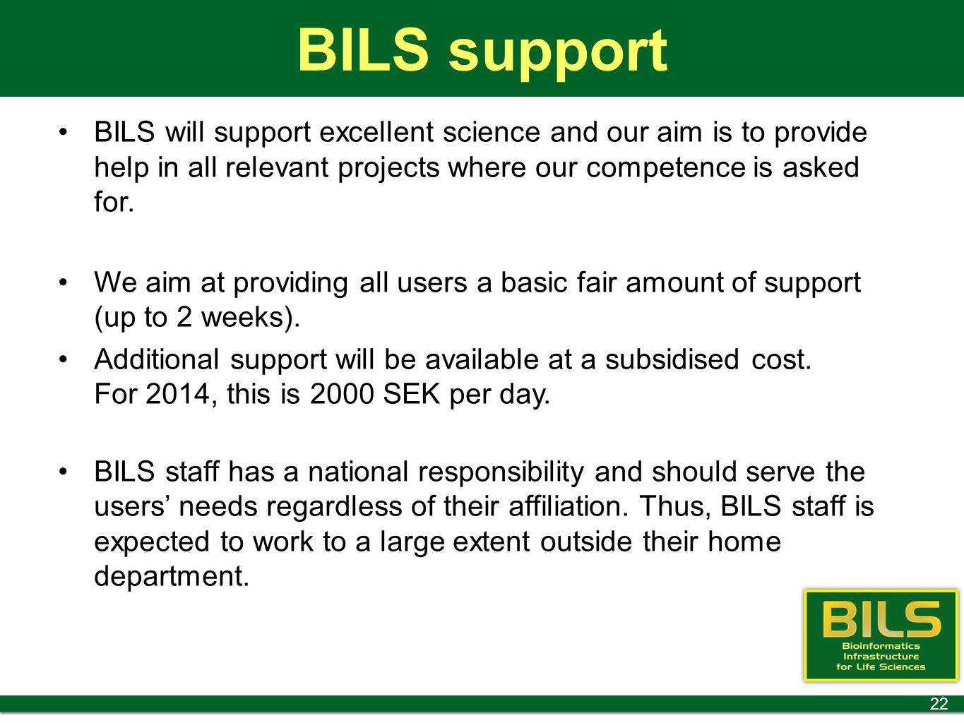 BILS support BILS will support excellent science and our aim is to provide help in all relevant projects where our competence is asked for.