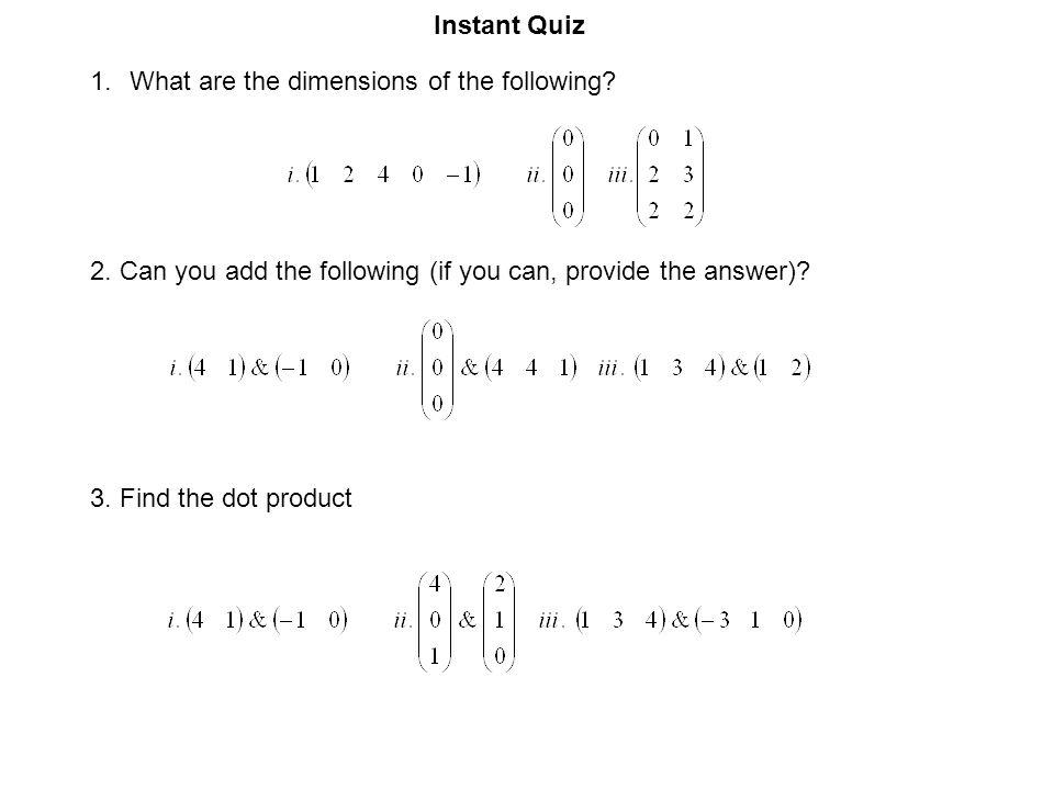Instant Quiz What are the dimensions of the following 2. Can you add the following (if you can, provide the answer)