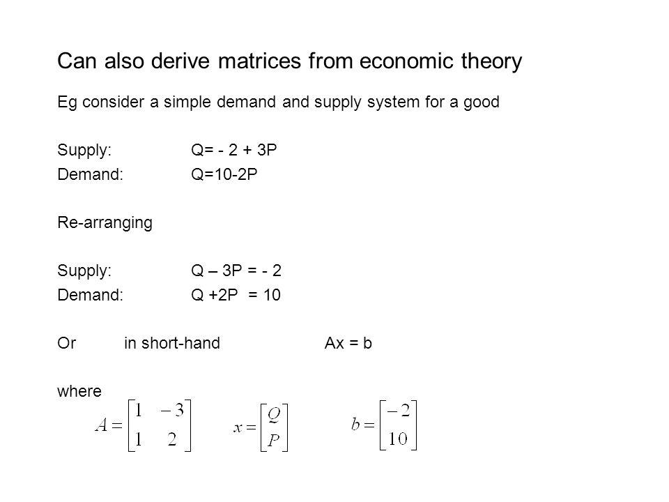 Can also derive matrices from economic theory