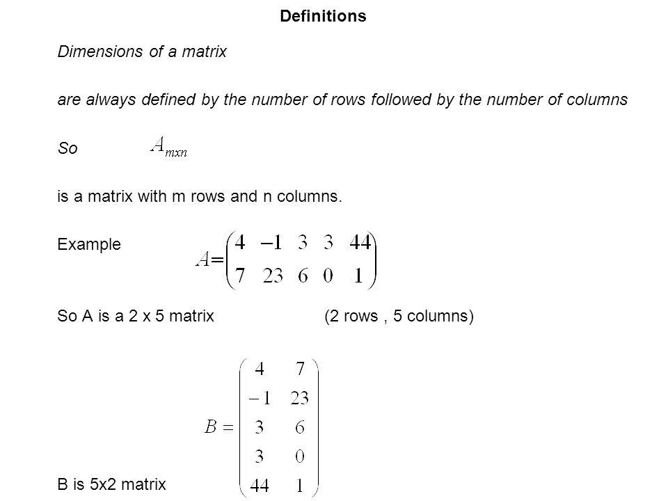 Definitions Dimensions of a matrix. are always defined by the number of rows followed by the number of columns.