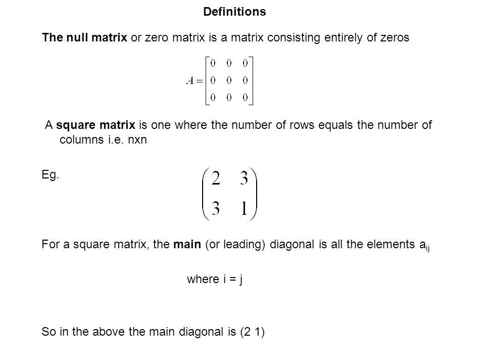 Definitions The null matrix or zero matrix is a matrix consisting entirely of zeros.