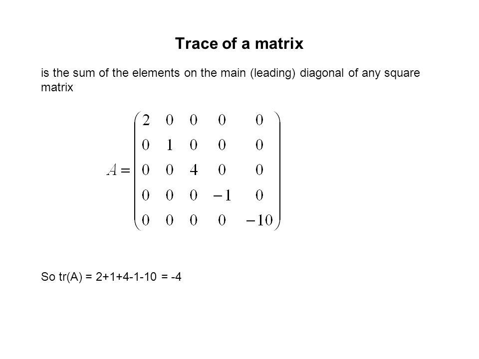 Trace of a matrix is the sum of the elements on the main (leading) diagonal of any square matrix So tr(A) = 2+1+4-1-10 = -4
