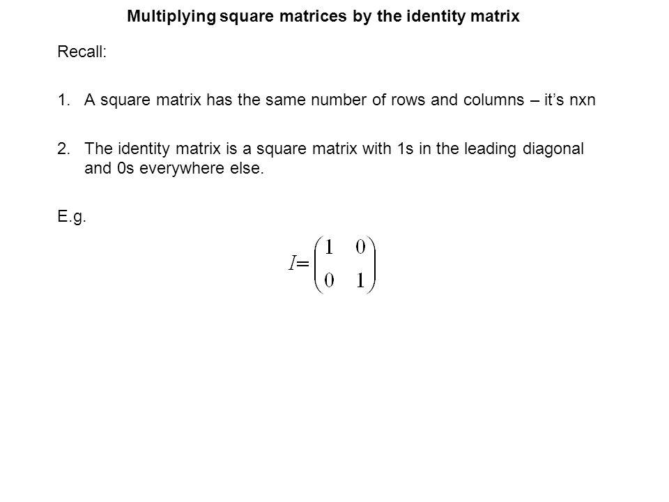 Multiplying square matrices by the identity matrix