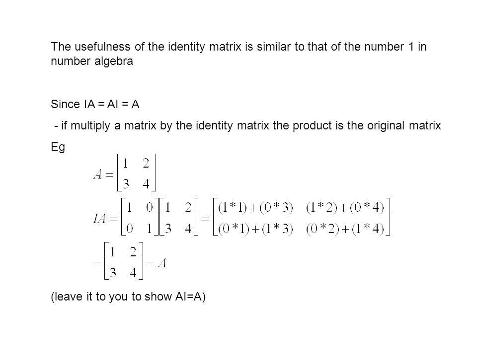 The usefulness of the identity matrix is similar to that of the number 1 in number algebra