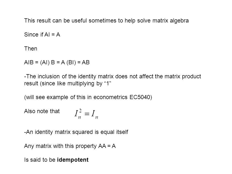 This result can be useful sometimes to help solve matrix algebra