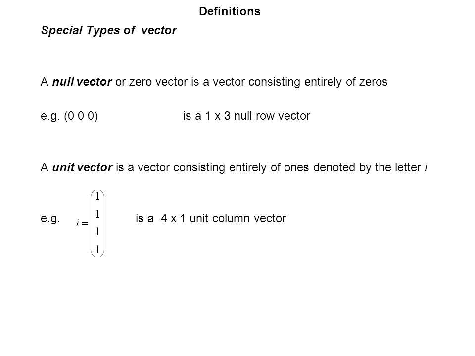 Definitions Special Types of vector. A null vector or zero vector is a vector consisting entirely of zeros.