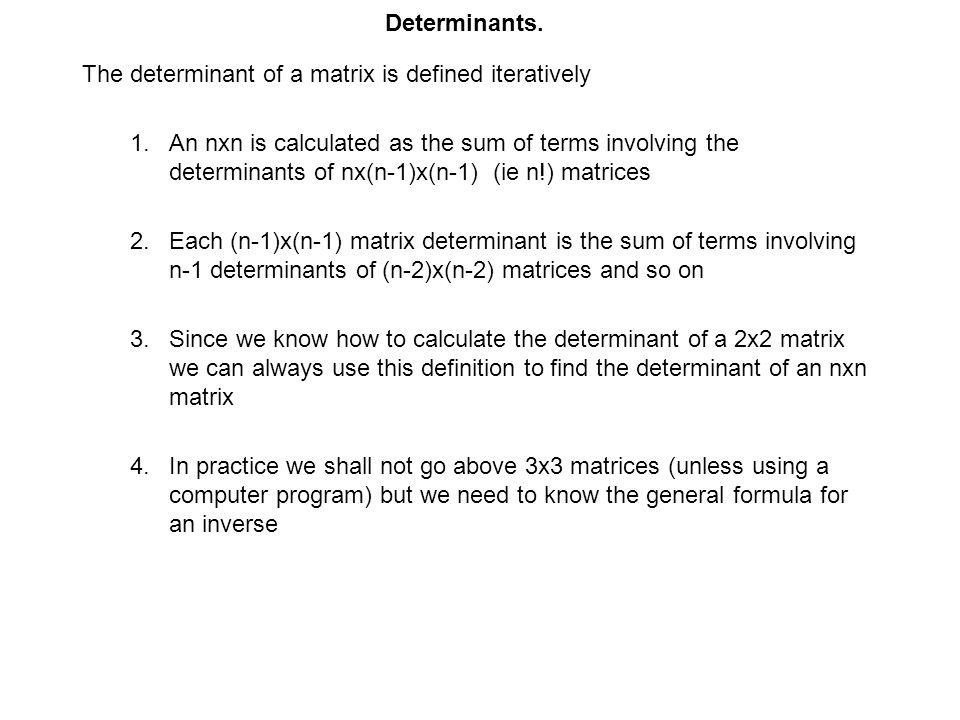 Determinants. The determinant of a matrix is defined iteratively.