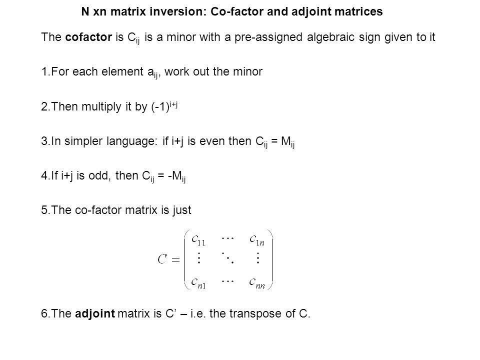N xn matrix inversion: Co-factor and adjoint matrices