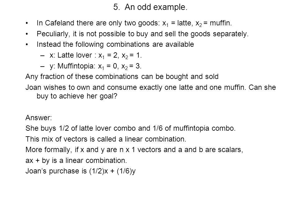 5. An odd example. In Cafeland there are only two goods: x1 = latte, x2 = muffin.