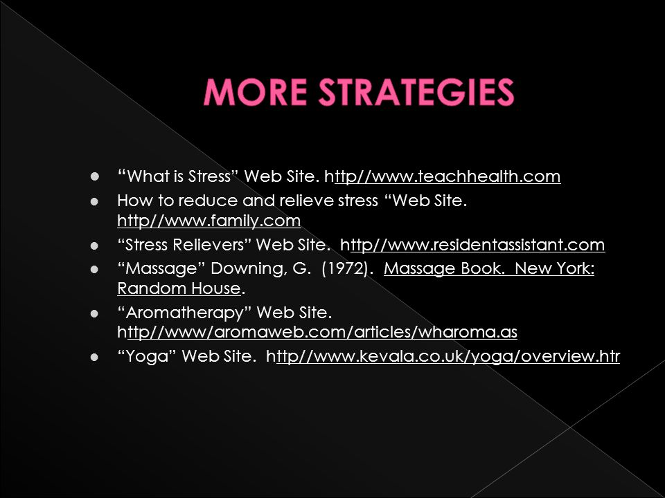 MORE STRATEGIES What is Stress Web Site. http//www.teachhealth.com