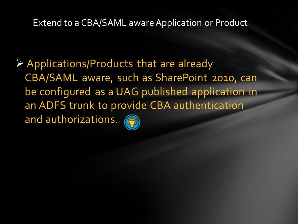 Extend to a CBA/SAML aware Application or Product
