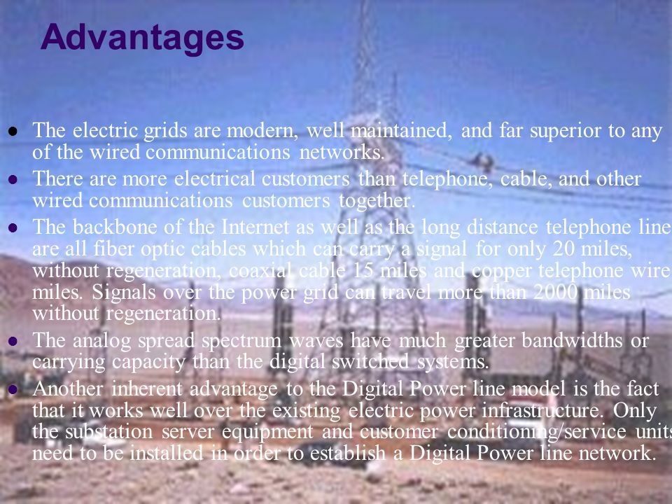 Advantages The electric grids are modern, well maintained, and far superior to any of the wired communications networks.