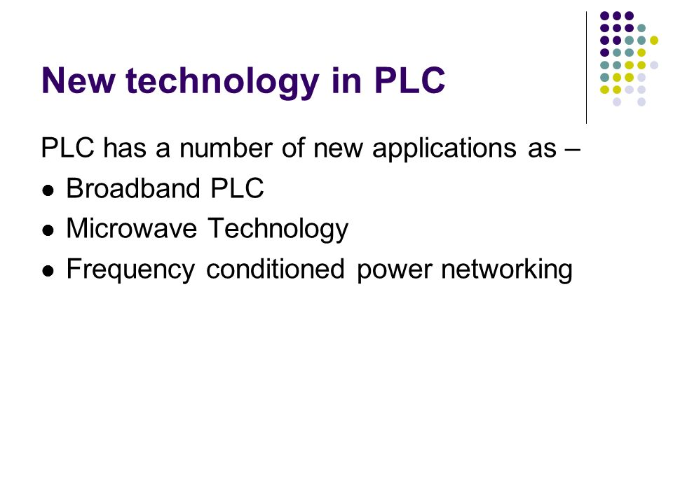 New technology in PLC PLC has a number of new applications as –