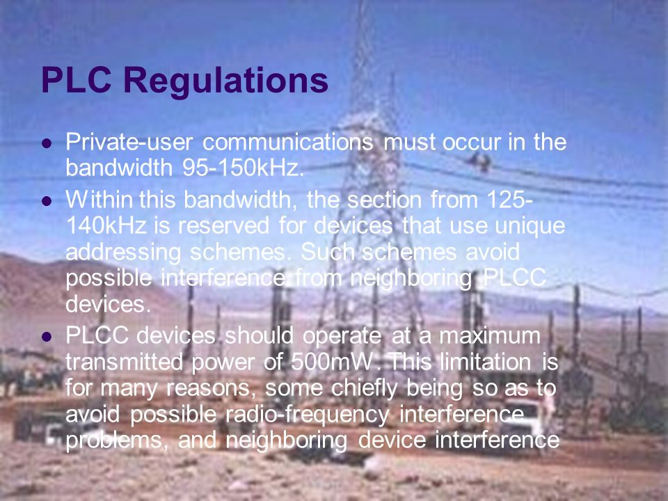 PLC Regulations Private-user communications must occur in the bandwidth 95-150kHz.