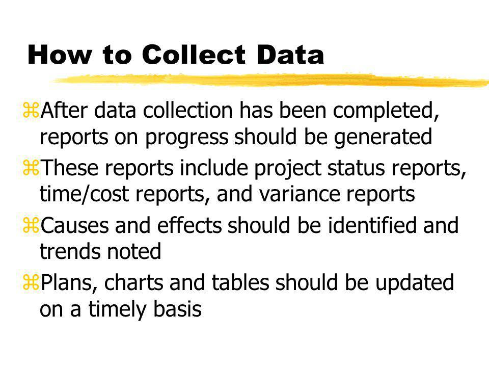 How to Collect Data After data collection has been completed, reports on progress should be generated.