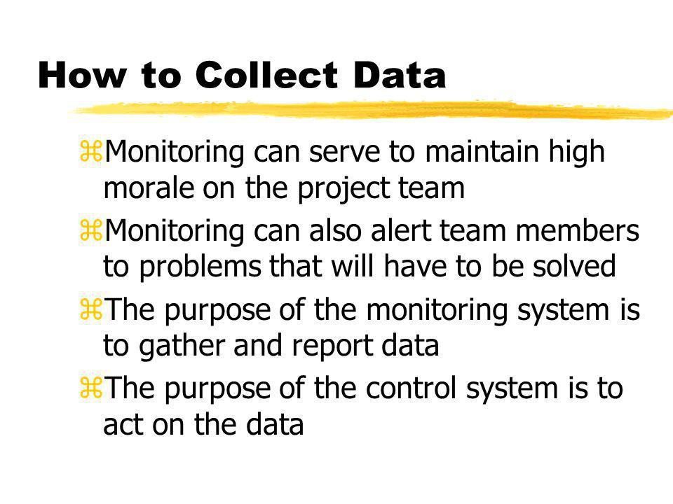 How to Collect Data Monitoring can serve to maintain high morale on the project team.