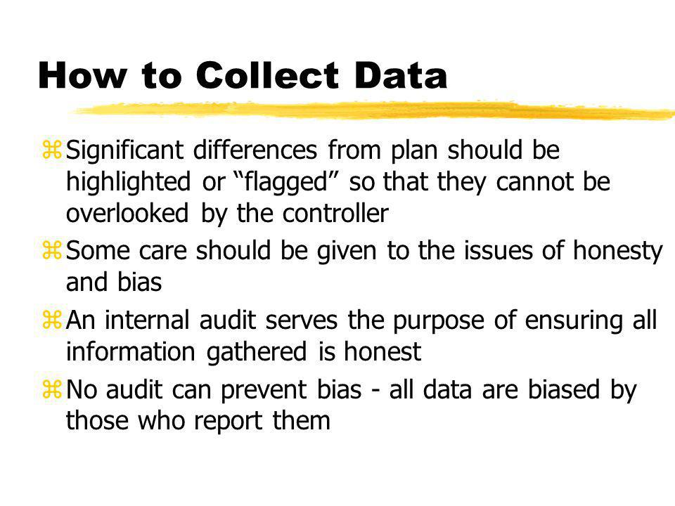 How to Collect Data Significant differences from plan should be highlighted or flagged so that they cannot be overlooked by the controller.