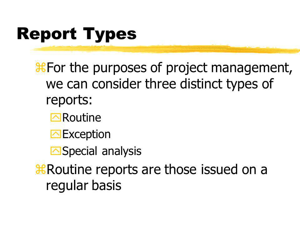 Report Types For the purposes of project management, we can consider three distinct types of reports:
