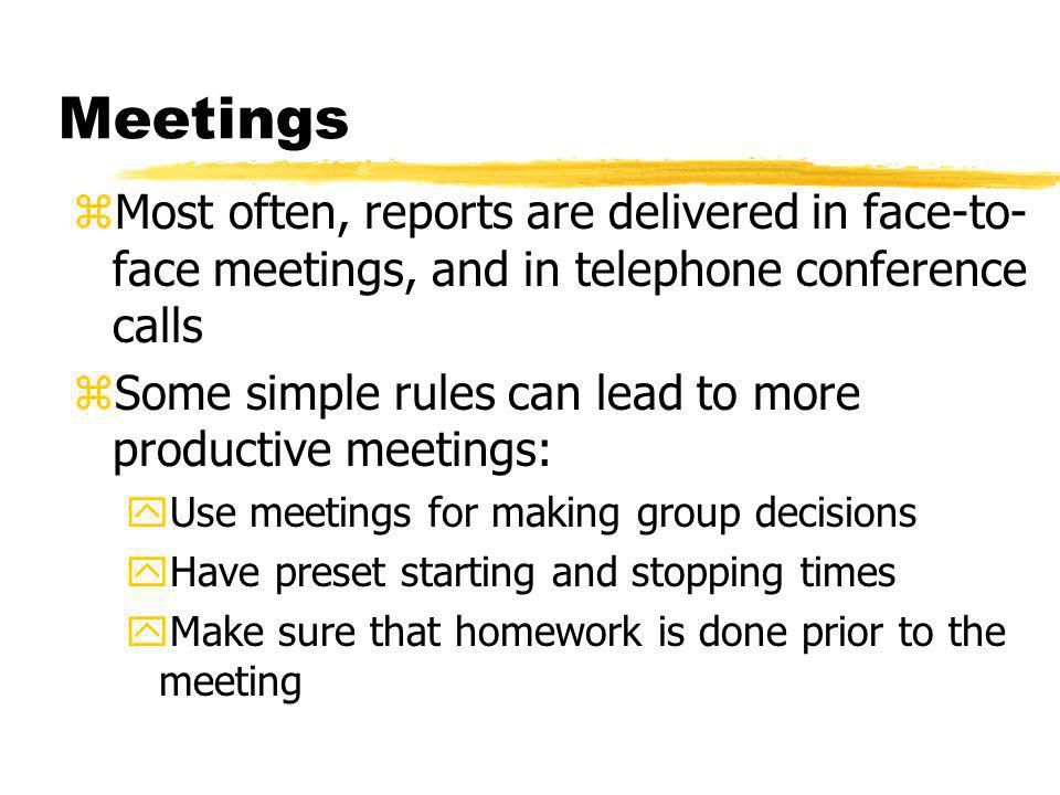 Meetings Most often, reports are delivered in face-to-face meetings, and in telephone conference calls.