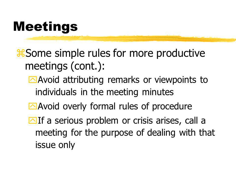 Meetings Some simple rules for more productive meetings (cont.):