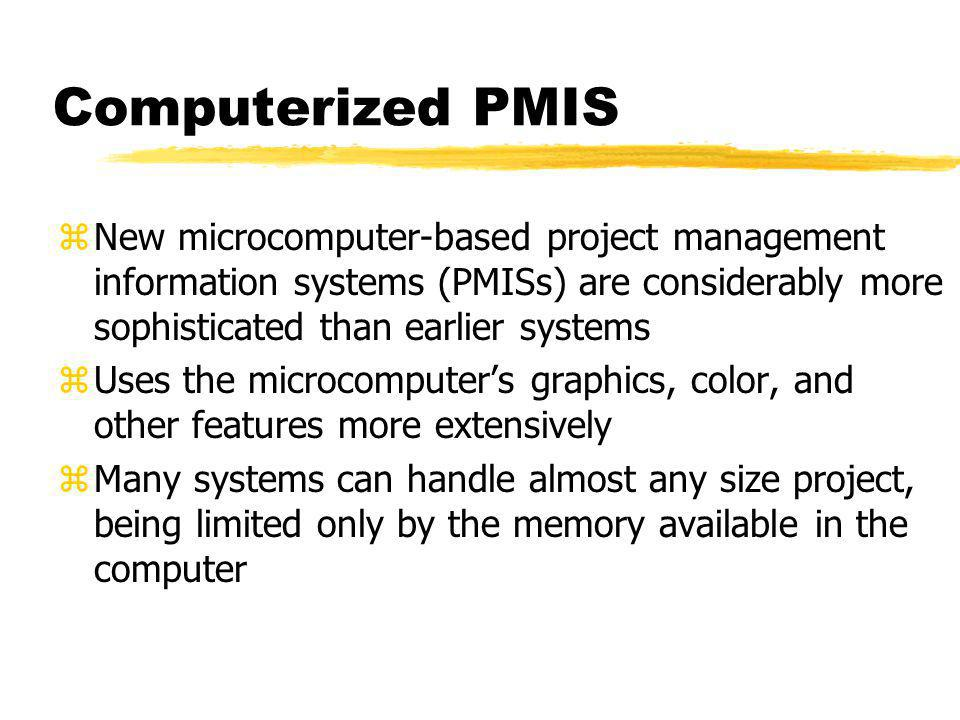 Computerized PMIS New microcomputer-based project management information systems (PMISs) are considerably more sophisticated than earlier systems.