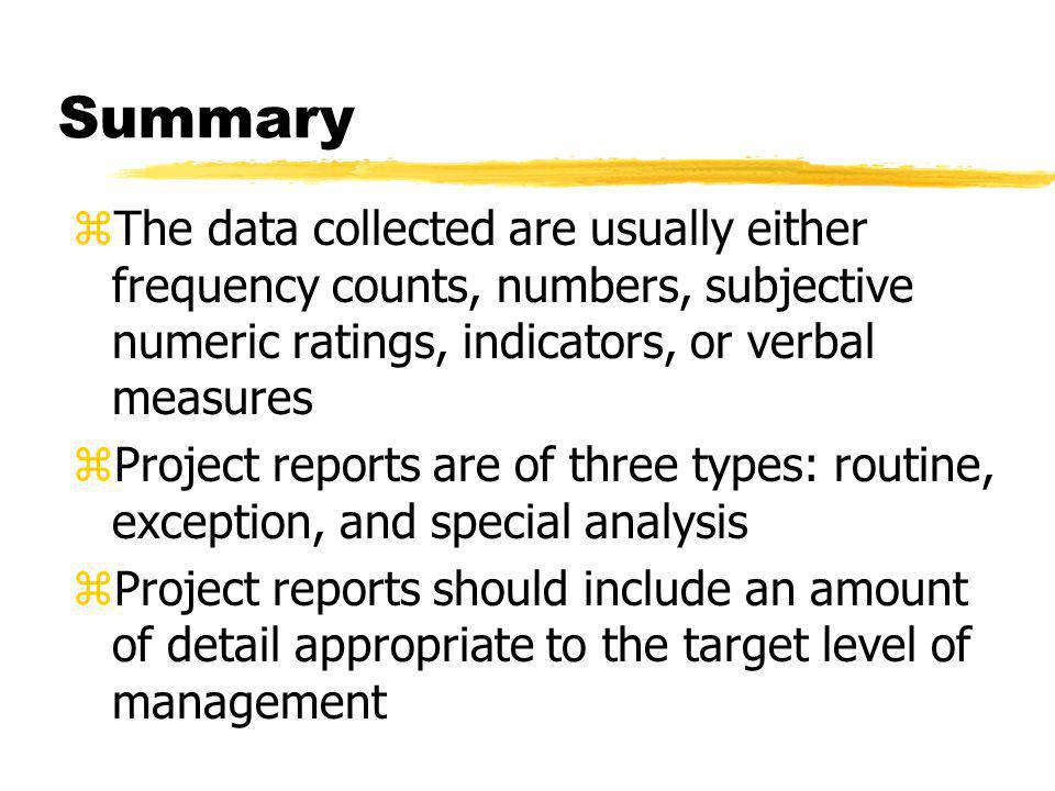 Summary The data collected are usually either frequency counts, numbers, subjective numeric ratings, indicators, or verbal measures.