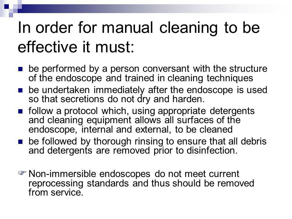 In order for manual cleaning to be effective it must: