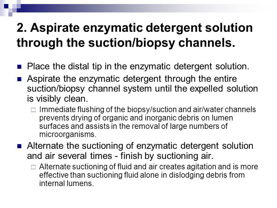 2. Aspirate enzymatic detergent solution through the suction/biopsy channels.